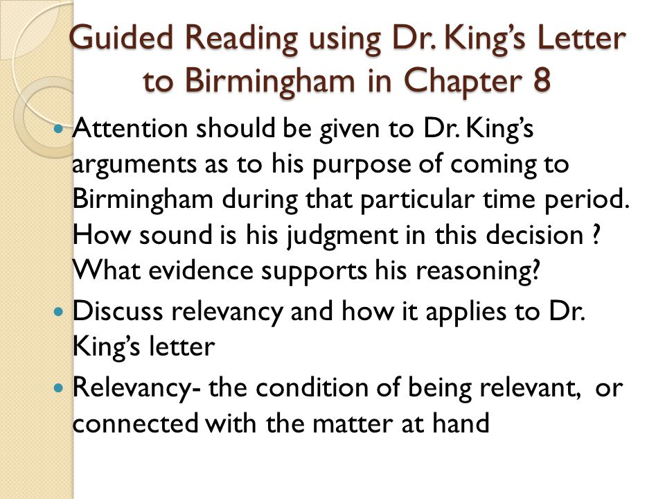 Guided Reading using Dr. King's Letter to Birmingham in Chapter 8 Attention should be given to Dr. King's arguments as to his purpose of coming to Bir