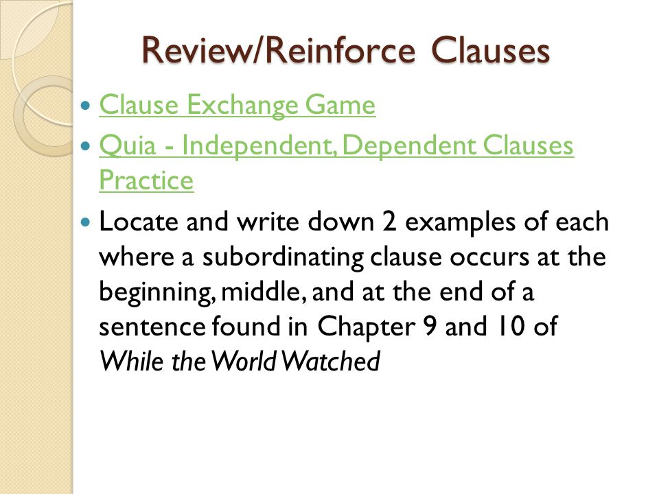 Review/Reinforce Clauses Clause Exchange Game Quia - Independent, Dependent Clauses Practice Quia - Independent, Dependent Clauses Practice Locate and