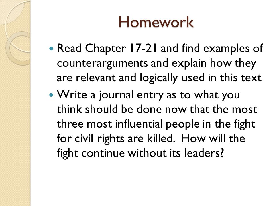 Homework Read Chapter 17-21 and find examples of counterarguments and explain how they are relevant and logically used in this text Write a journal en