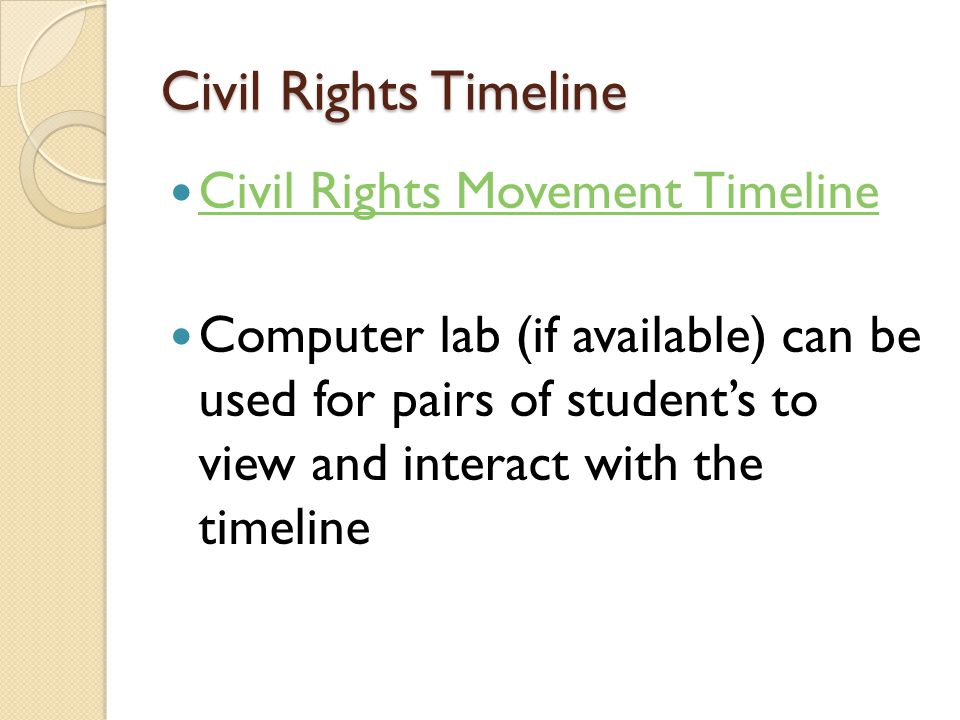 Civil Rights Timeline Civil Rights Movement Timeline Computer lab (if available) can be used for pairs of student's to view and interact with the time