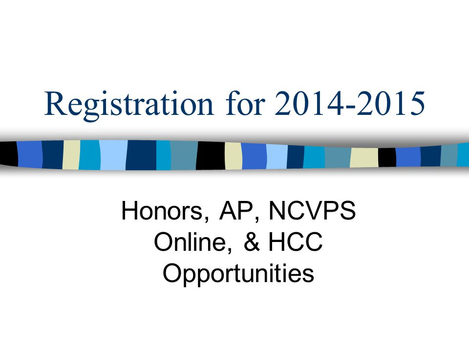 Registration for 2014-2015 Honors, AP, NCVPS Online, & HCC Opportunities