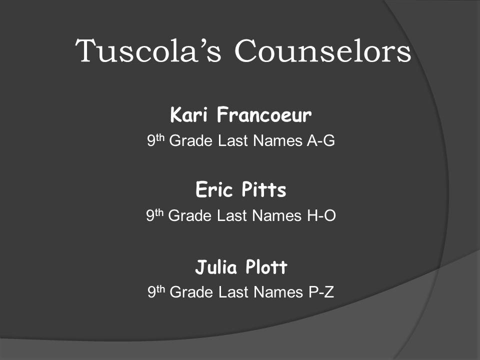 Tuscola's Counselors Kari Francoeur 9 th Grade Last Names A-G Eric Pitts 9 th Grade Last Names H-O Julia Plott 9 th Grade Last Names P-Z