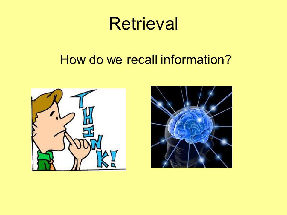 Retrieval How do we recall information