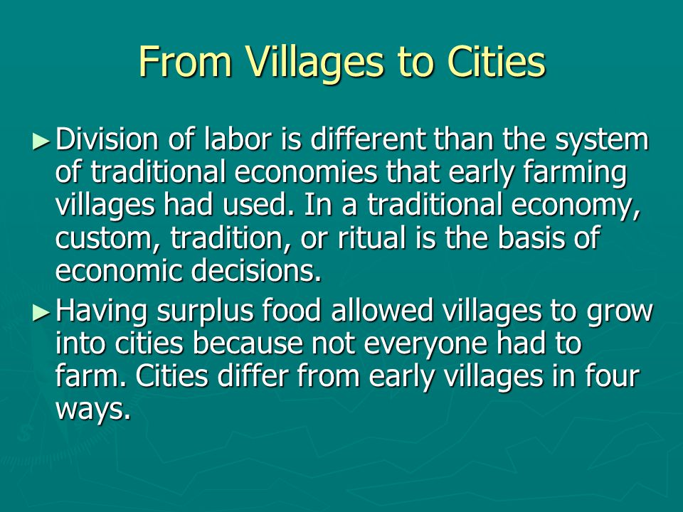 From Villages to Cities ► Division of labor is different than the system of traditional economies that early farming villages had used. In a tradition