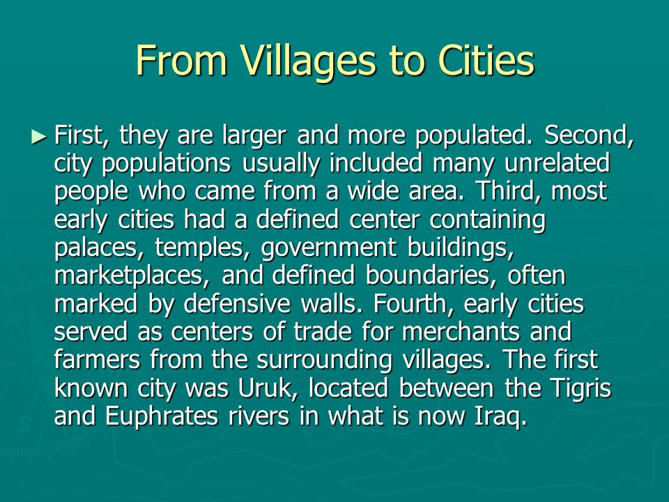 From Villages to Cities ► First, they are larger and more populated. Second, city populations usually included many unrelated people who came from a w