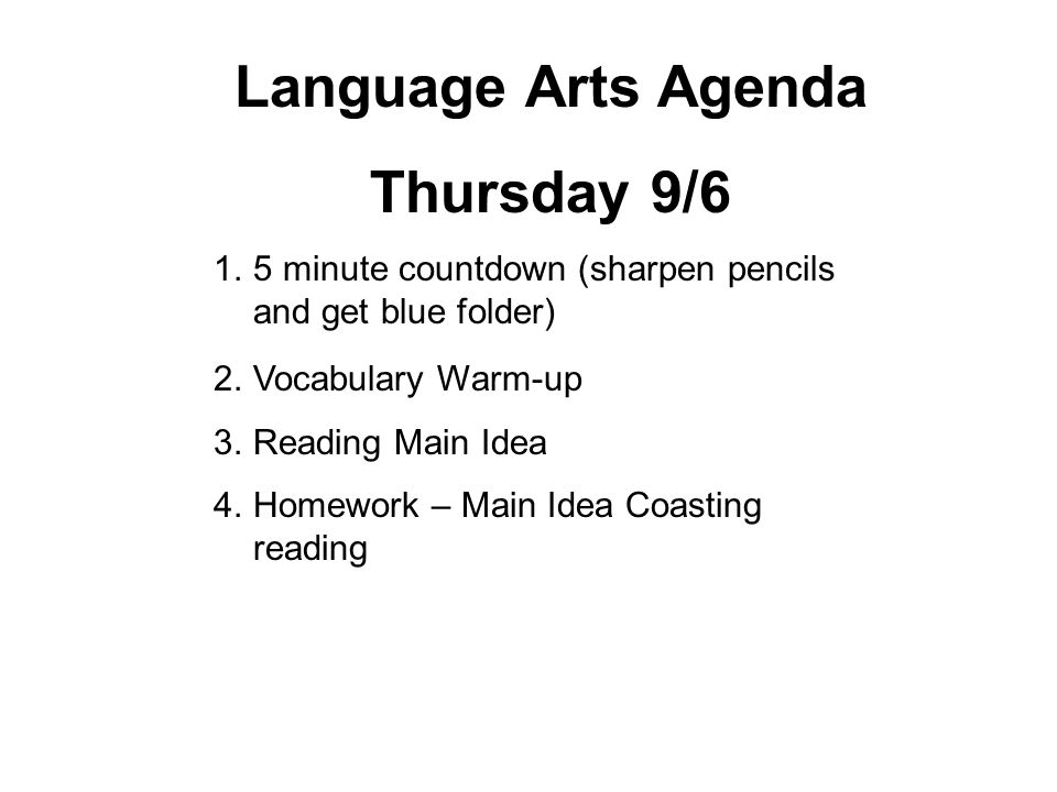 Language Arts Agenda Thursday 9/6 1.5 minute countdown (sharpen pencils and get blue folder) 2.Vocabulary Warm-up 3.Reading Main Idea 4.Homework – Main Idea Coasting reading