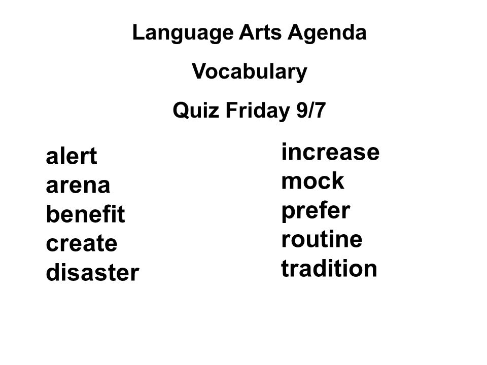 Language Arts Agenda Vocabulary Quiz Friday 9/7 increase mock prefer routine tradition alert arena benefit create disaster