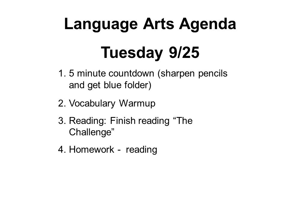 "Language Arts Agenda Tuesday 9/25 1.5 minute countdown (sharpen pencils and get blue folder) 2.Vocabulary Warmup 3.Reading: Finish reading ""The Challe"