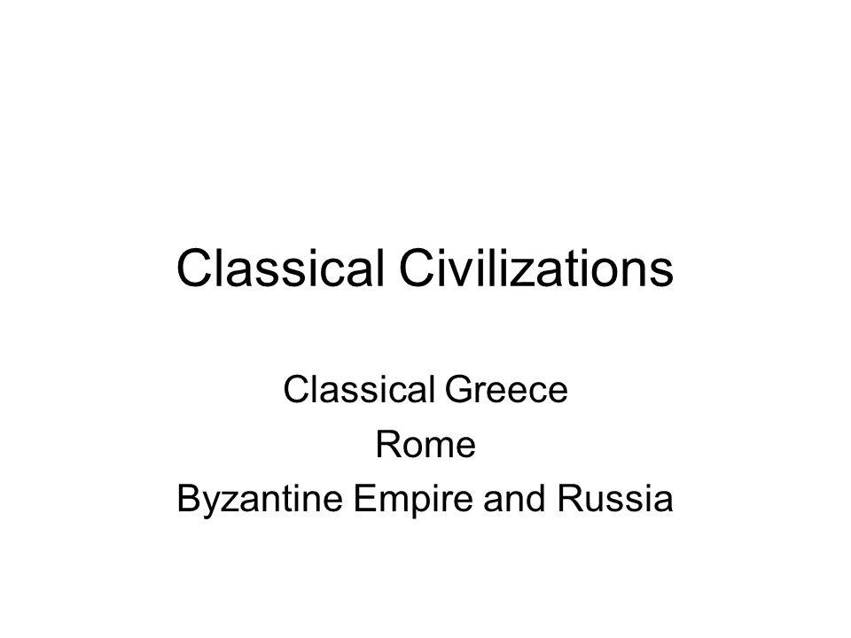 Classical Civilizations Classical Greece Rome Byzantine Empire and Russia