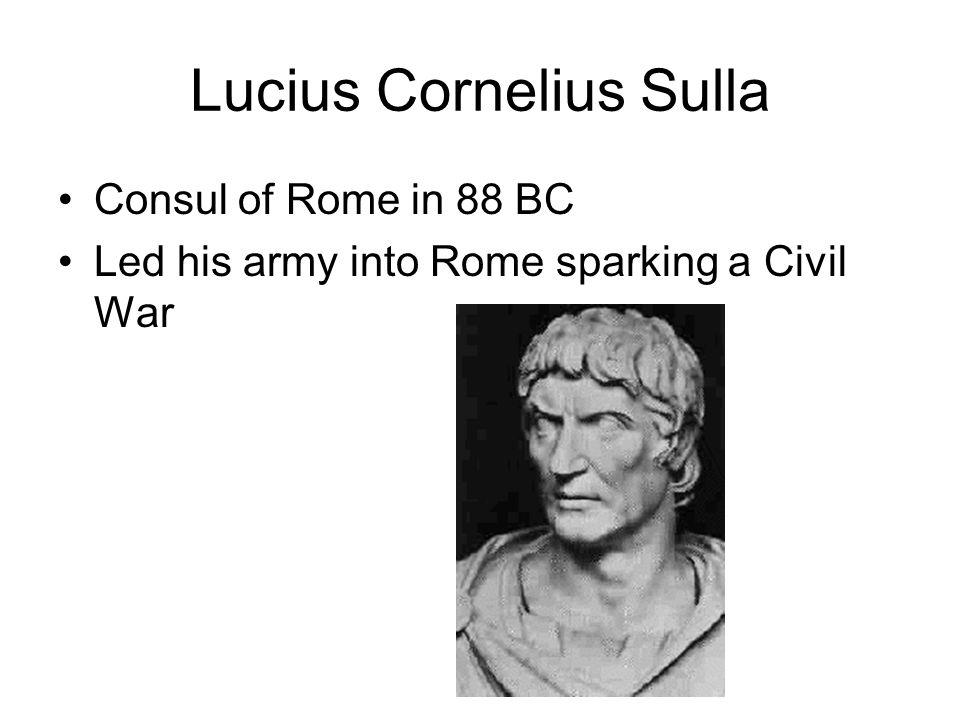 Lucius Cornelius Sulla Consul of Rome in 88 BC Led his army into Rome sparking a Civil War