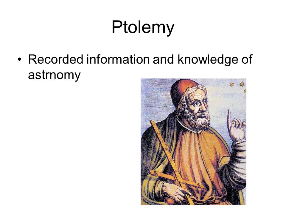 Ptolemy Recorded information and knowledge of astrnomy