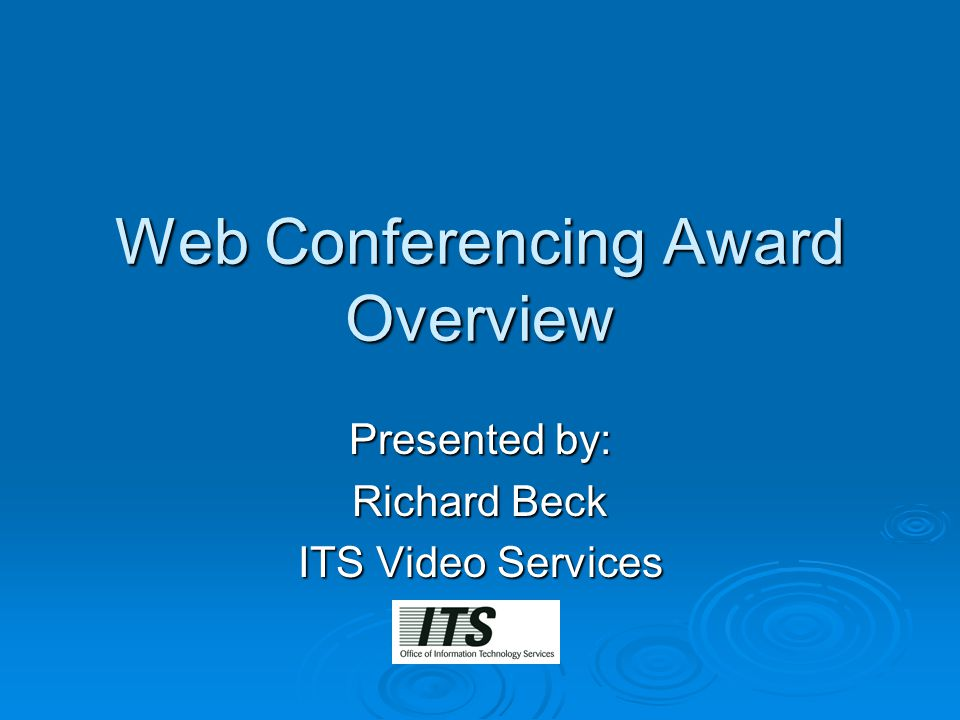 Web Conferencing Award Overview Presented by: Richard Beck ITS Video Services