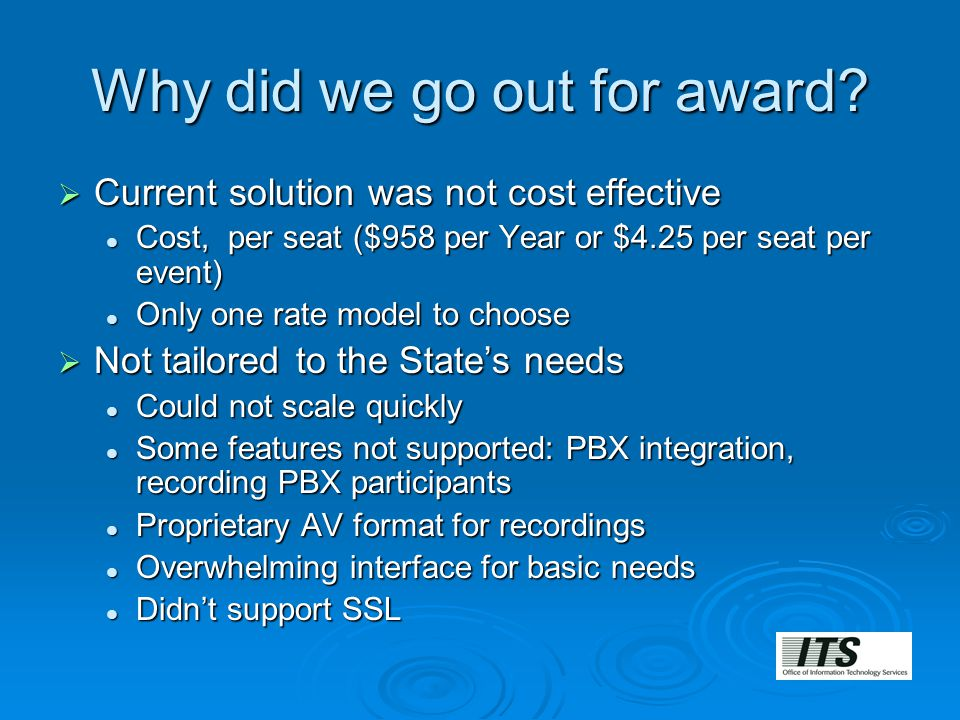 Why did we go out for award?  Current solution was not cost effective Cost, per seat ($958 per Year or $4.25 per seat per event) Cost, per seat ($958