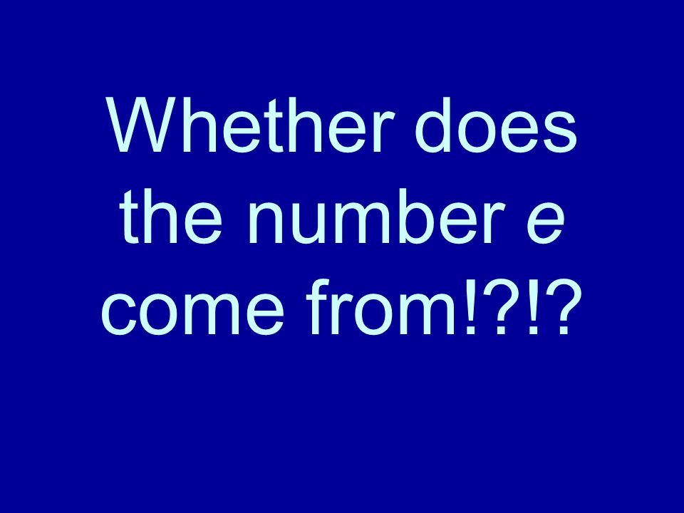 Whether does the number e come from! !