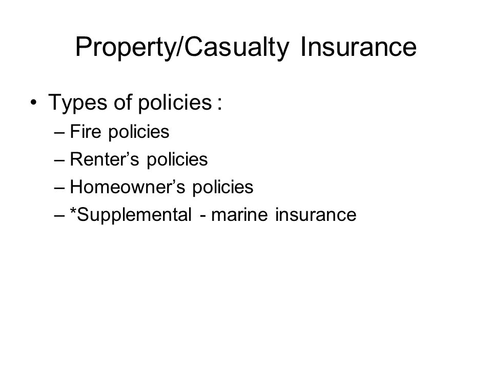 Property and Casualty Insurance Covers both individual and business property such as: –Real Property: Houses, apartments, condos, office buildings and other structures –Personal property: Jewelry, furniture, clothing, equipment, artwork and other valuables