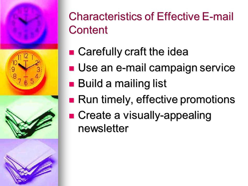 Characteristics of Effective E-mail Content Carefully craft the idea Carefully craft the idea Use an e-mail campaign service Use an e-mail campaign se