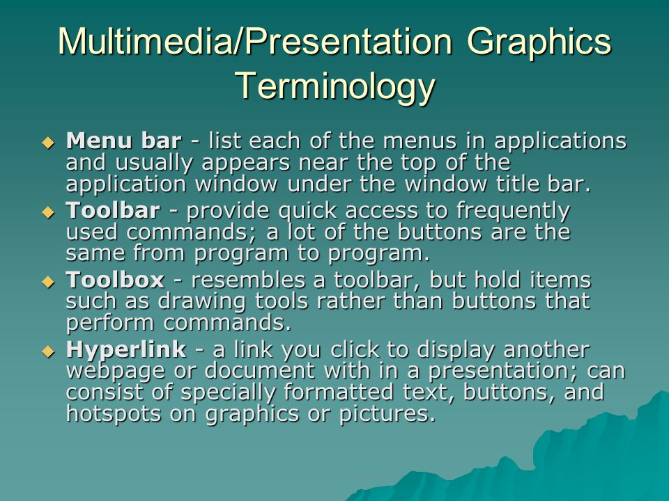 Multimedia/Presentation Graphics Terminology  Menu bar - list each of the menus in applications and usually appears near the top of the application w