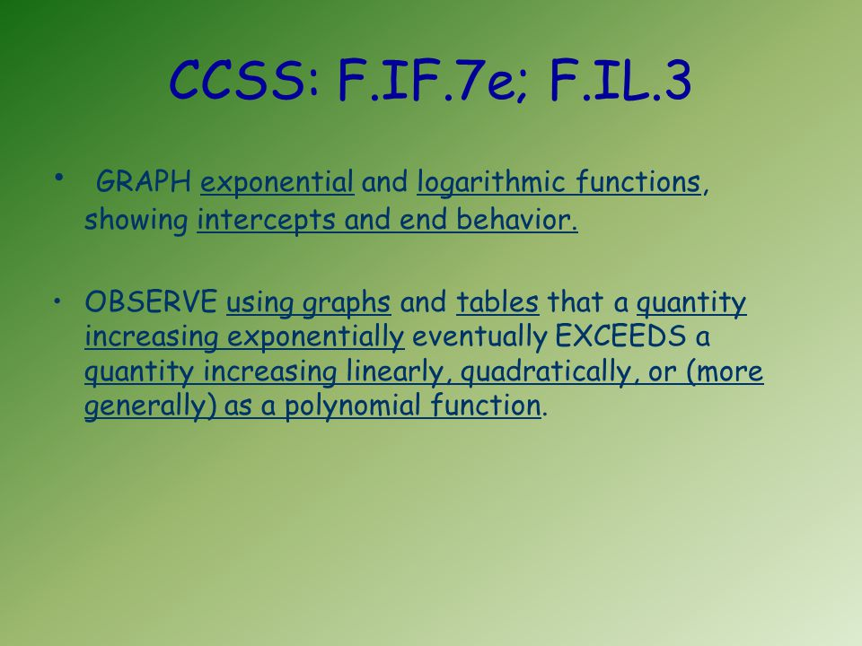 CCSS: F.IF.7e; F.IL.3 GRAPH exponential and logarithmic functions, showing intercepts and end behavior.