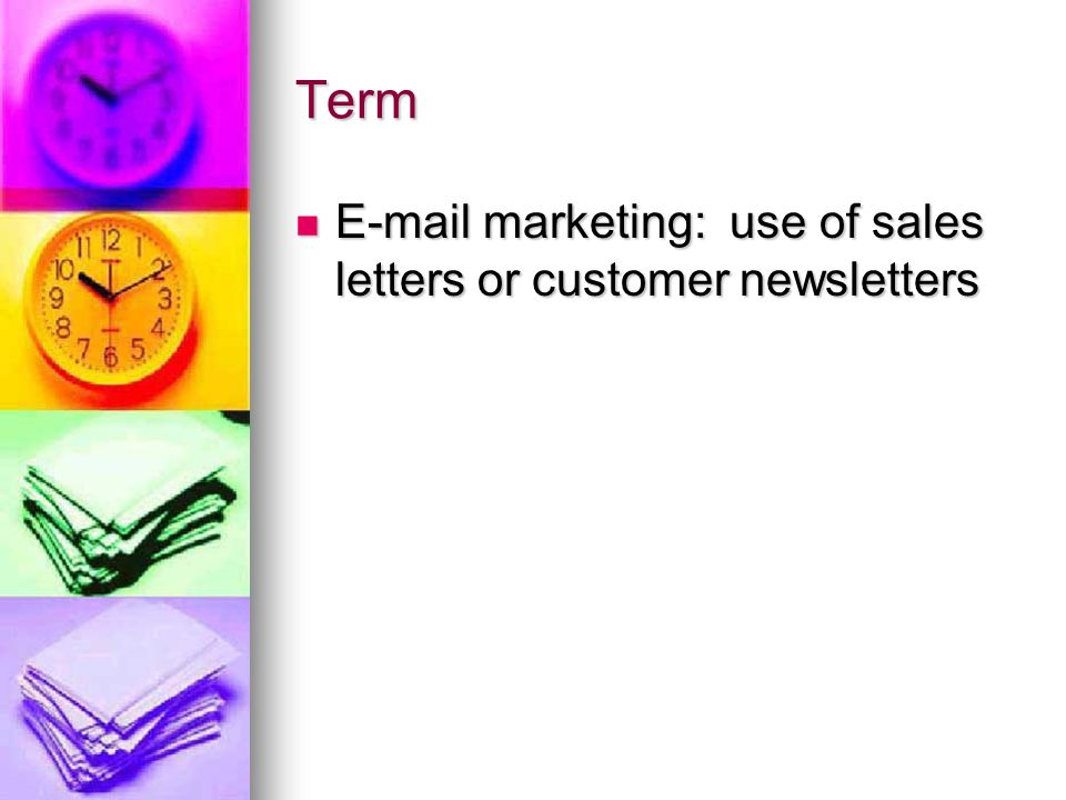 Term E-mail marketing: use of sales letters or customer newsletters E-mail marketing: use of sales letters or customer newsletters