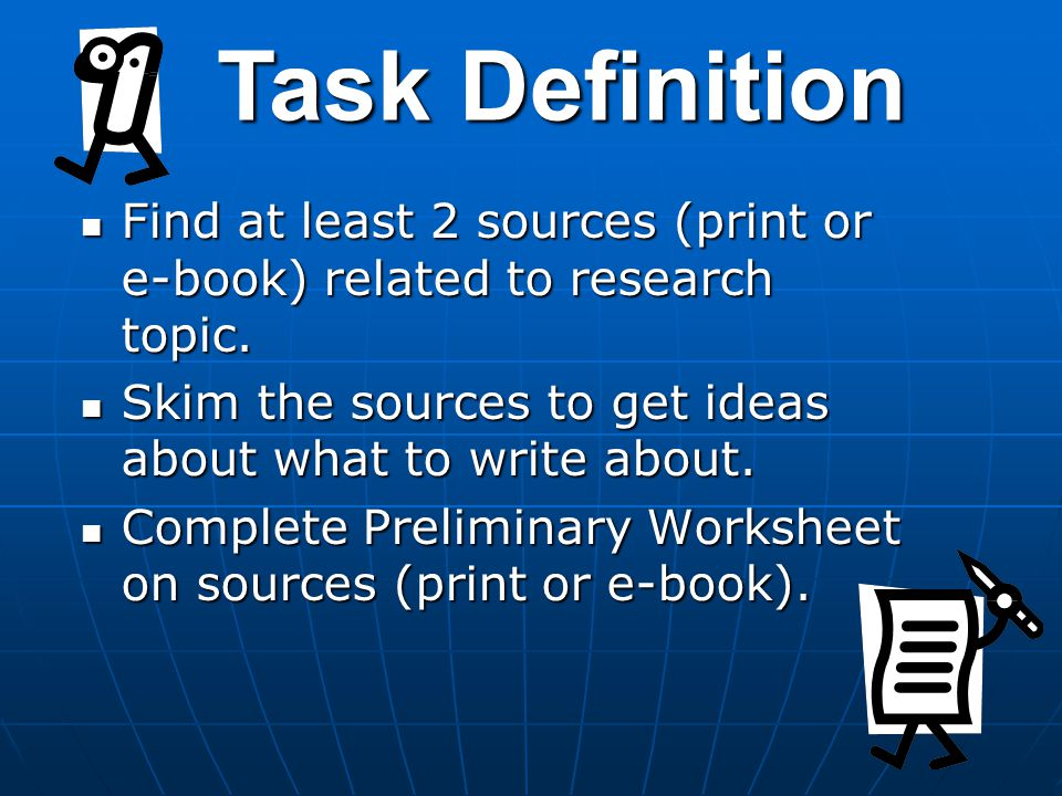 Task Definition Find at least 2 sources (print or e-book) related to research topic. Find at least 2 sources (print or e-book) related to research top