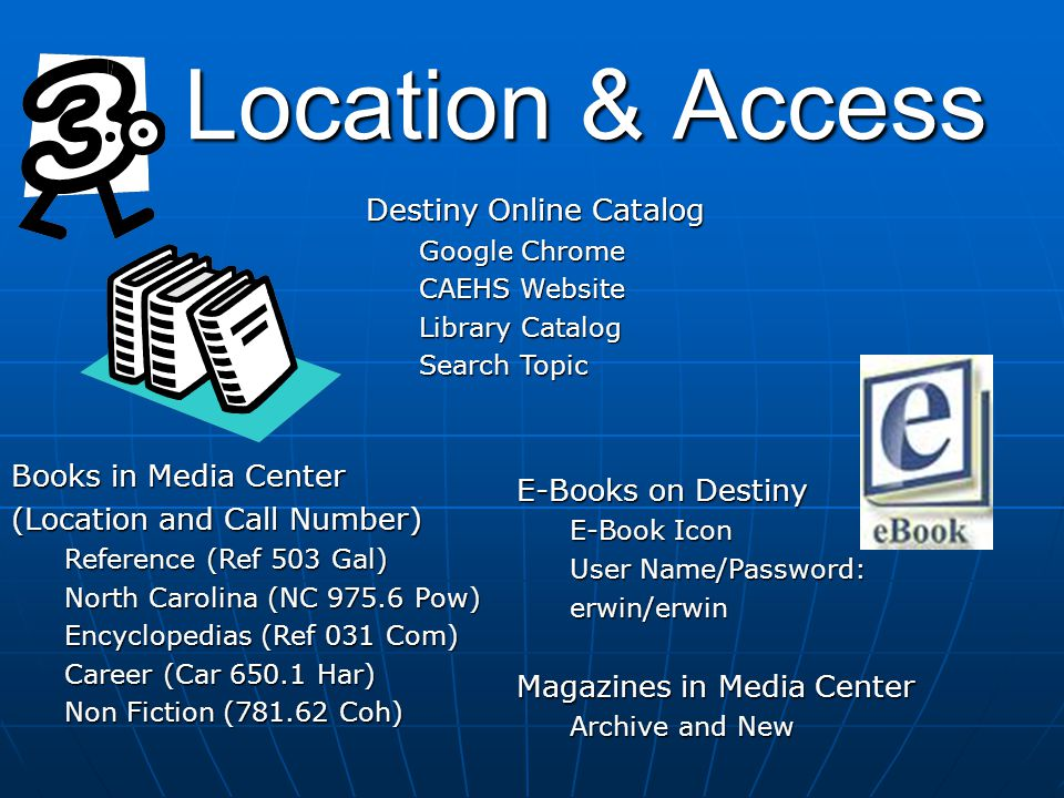 Location & Access Destiny Online Catalog Google Chrome CAEHS Website Library Catalog Search Topic Books in Media Center (Location and Call Number) Ref