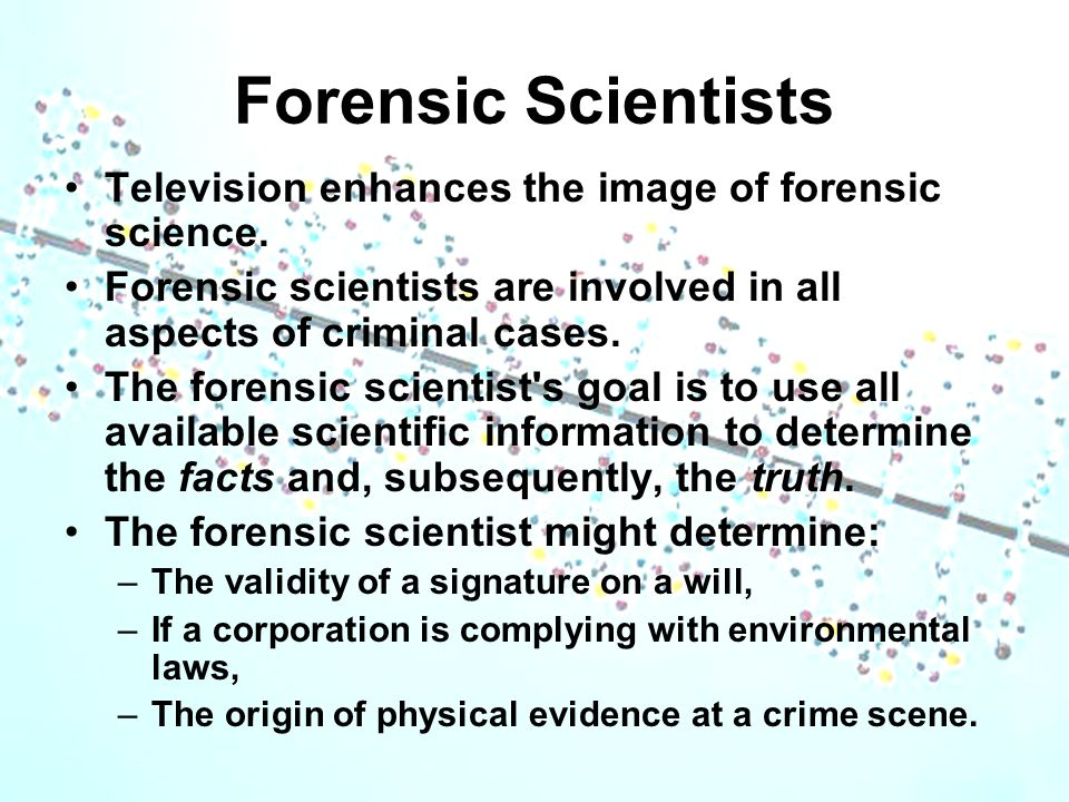 Forensic Scientists The facts developed by forensic scientists are based on scientific investigation, not circumstantial evidence or the sometimes unreliable testimony of witnesses.