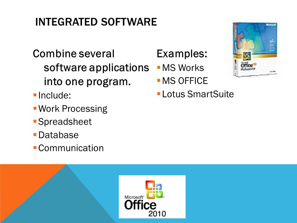 Combine several software applications into one program.  Include:  Work Processing  Spreadsheet  Database  Communication Examples:  MS Works  M
