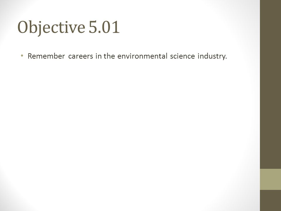 Objective 5.01 Remember careers in the environmental science industry.