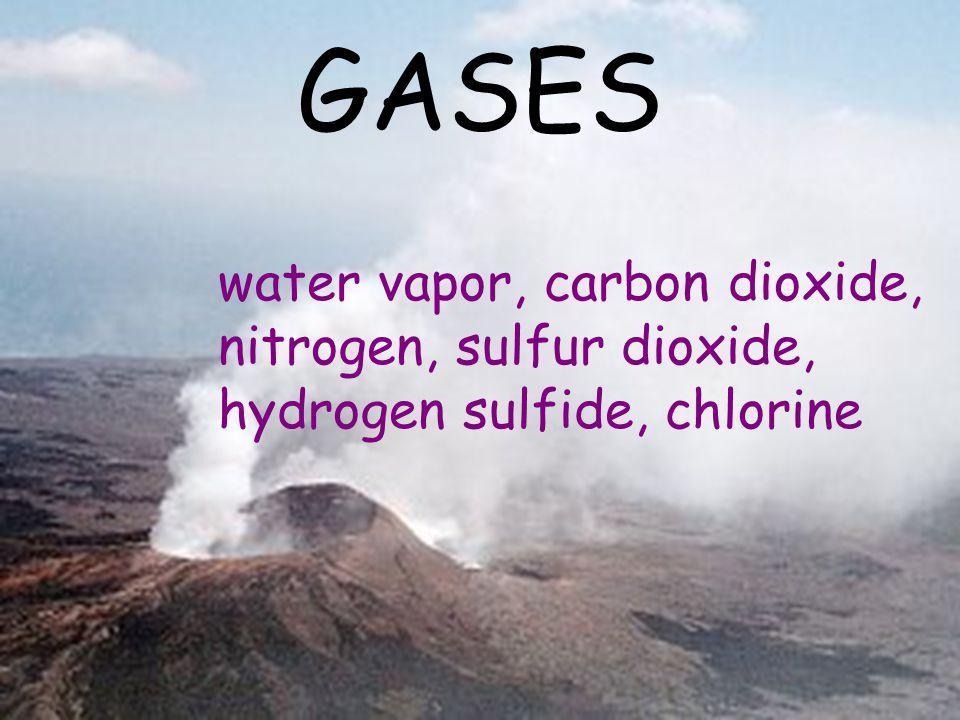 GASES water vapor, carbon dioxide, nitrogen, sulfur dioxide, hydrogen sulfide, chlorine