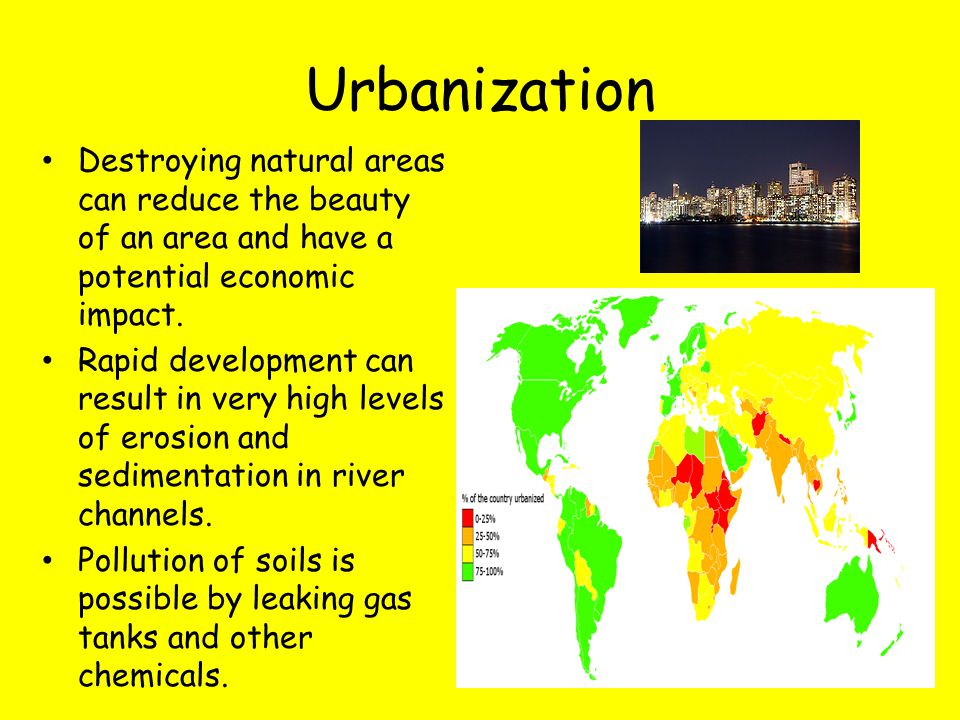 Urbanization Destroying natural areas can reduce the beauty of an area and have a potential economic impact. Rapid development can result in very high