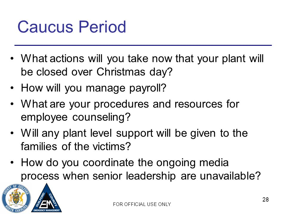 FOR OFFICIAL USE ONLY Caucus Period What actions will you take now that your plant will be closed over Christmas day.