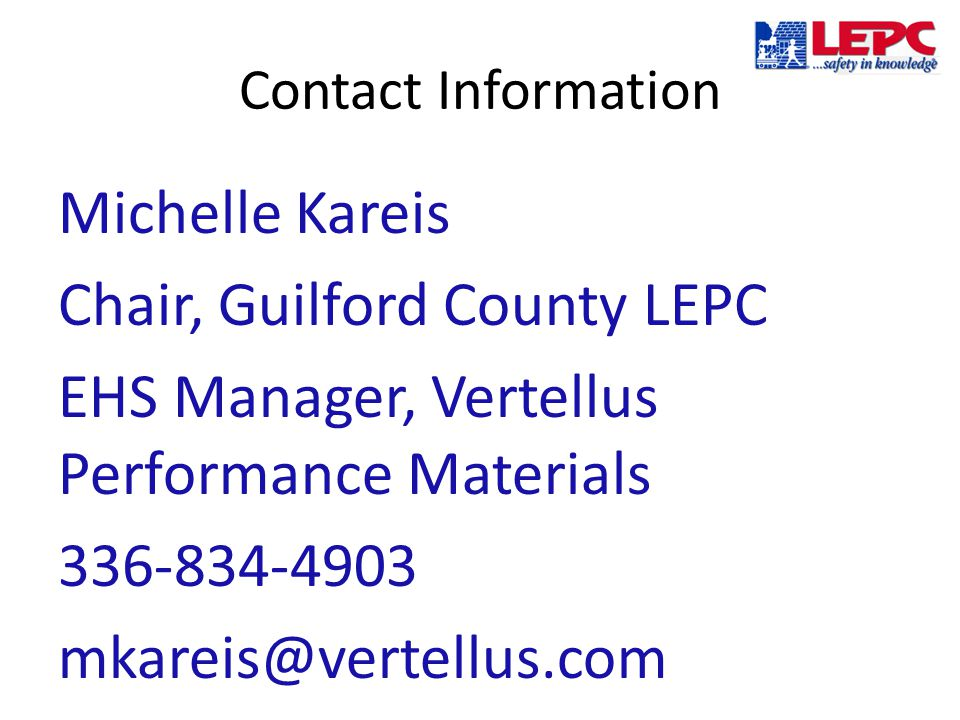 Contact Information Michelle Kareis Chair, Guilford County LEPC EHS Manager, Vertellus Performance Materials 336-834-4903 mkareis@vertellus.com