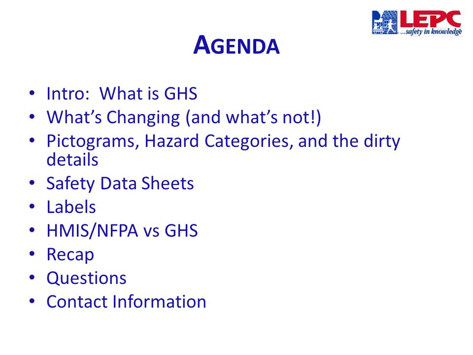 GHS: W HAT IT I S … International Effort (through UN) to standardize hazard communication information across the world.