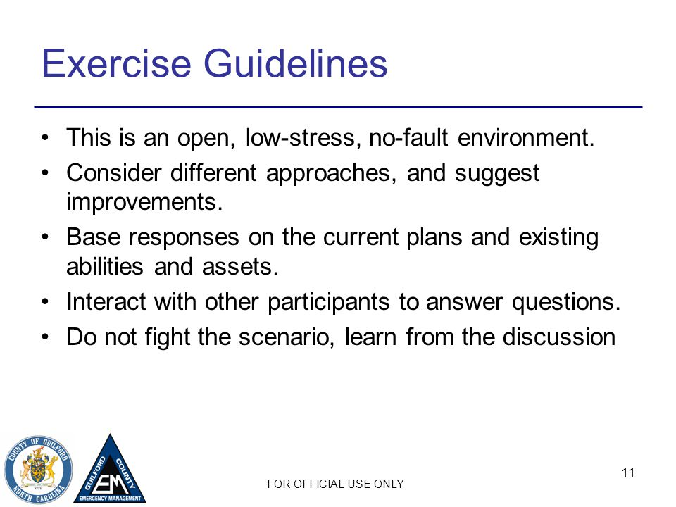 FOR OFFICIAL USE ONLY 11 Exercise Guidelines This is an open, low-stress, no-fault environment.