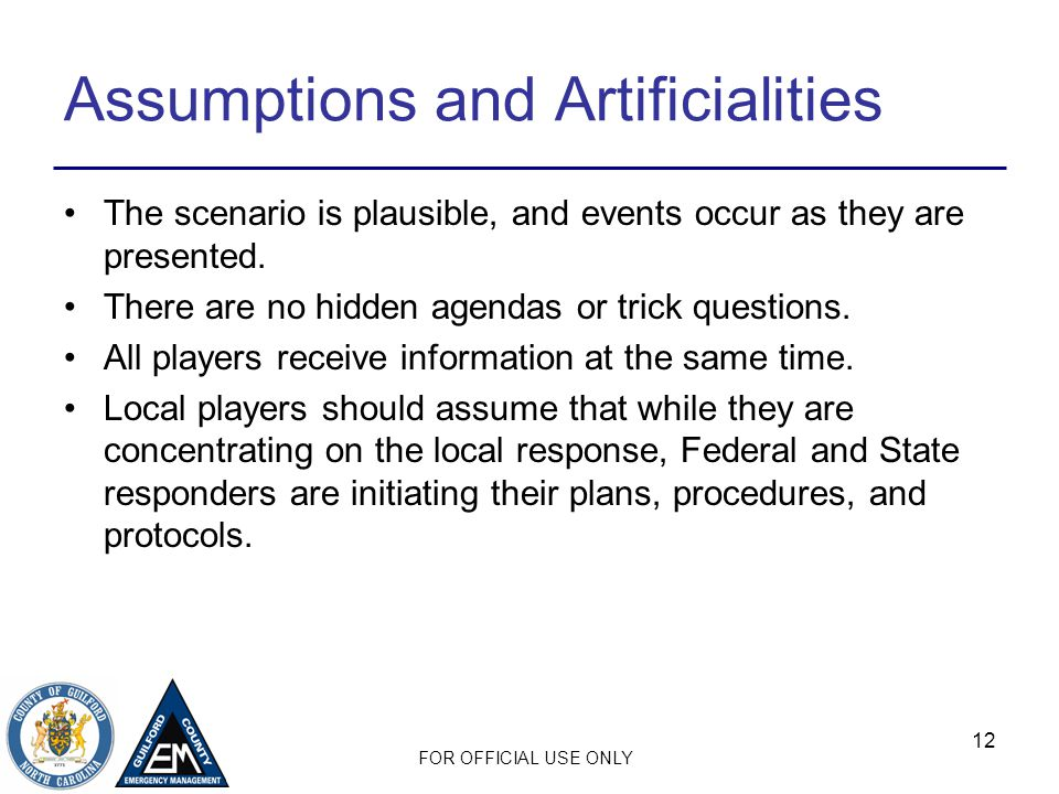 FOR OFFICIAL USE ONLY 12 Assumptions and Artificialities The scenario is plausible, and events occur as they are presented.