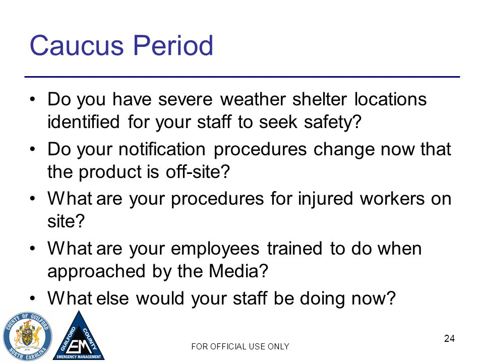 FOR OFFICIAL USE ONLY Caucus Period Do you have severe weather shelter locations identified for your staff to seek safety.