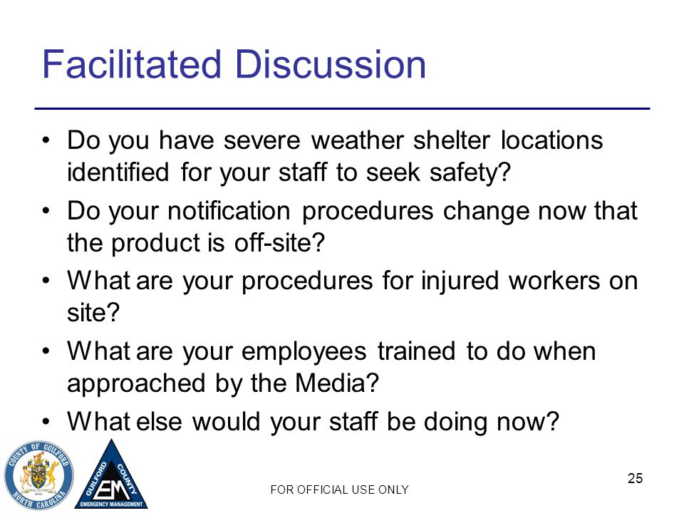 FOR OFFICIAL USE ONLY Facilitated Discussion Do you have severe weather shelter locations identified for your staff to seek safety? Do your notificati