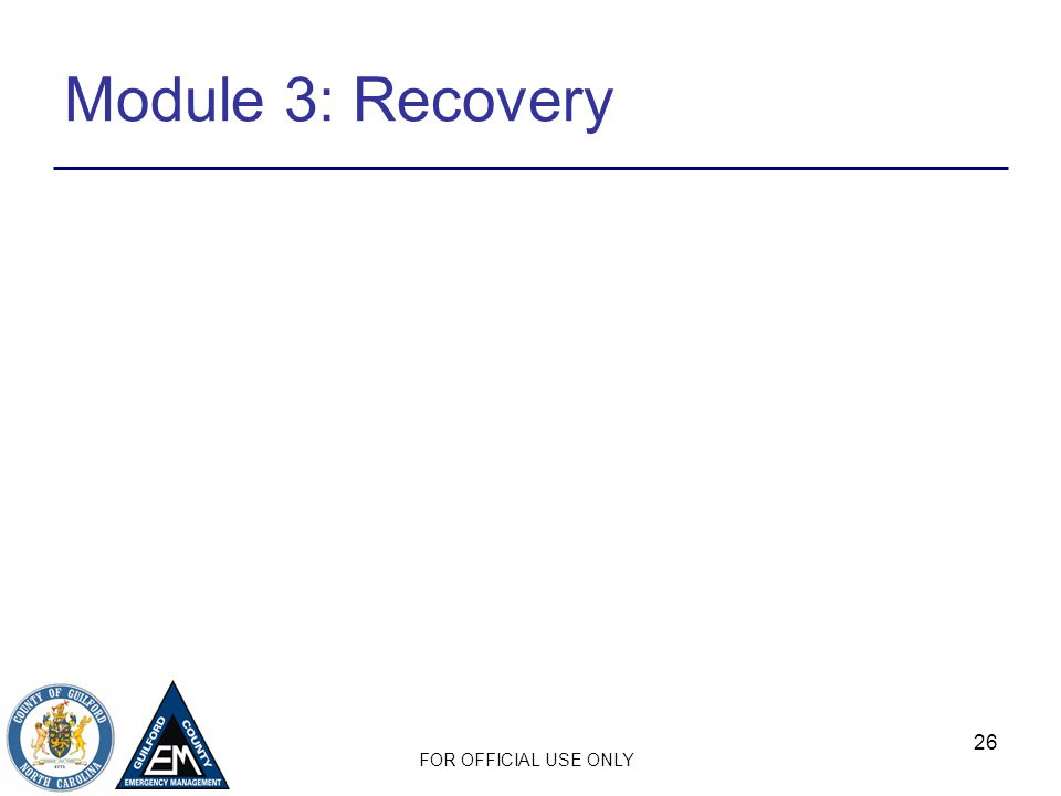 FOR OFFICIAL USE ONLY 26 Module 3: Recovery
