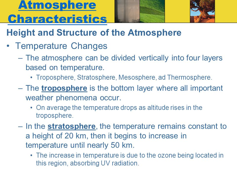 Height and Structure of the Atmosphere Temperature Changes –The atmosphere can be divided vertically into four layers based on temperature. Tropospher