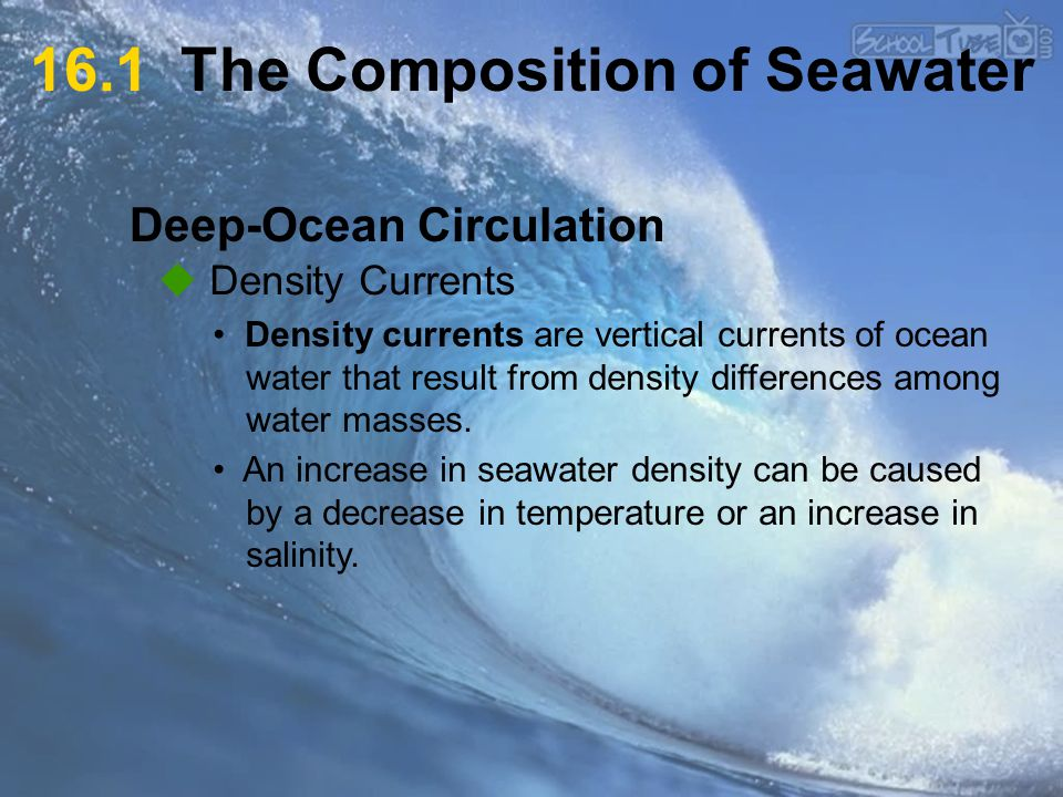 Deep-Ocean Circulation  Density Currents 16.1 The Composition of Seawater Density currents are vertical currents of ocean water that result from density differences among water masses.
