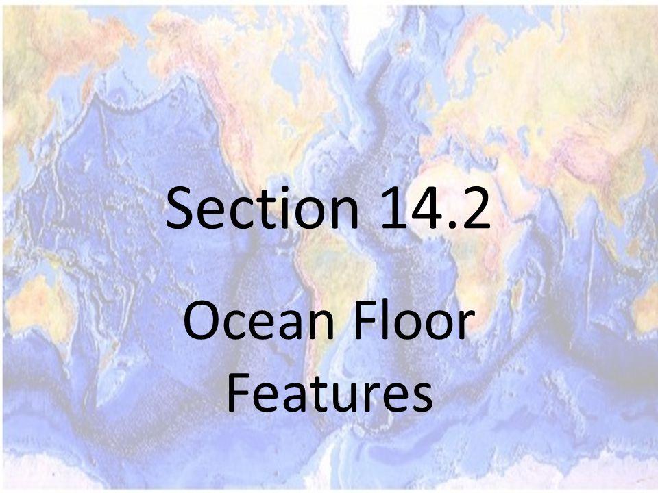 Section 14.2 Ocean Floor Features