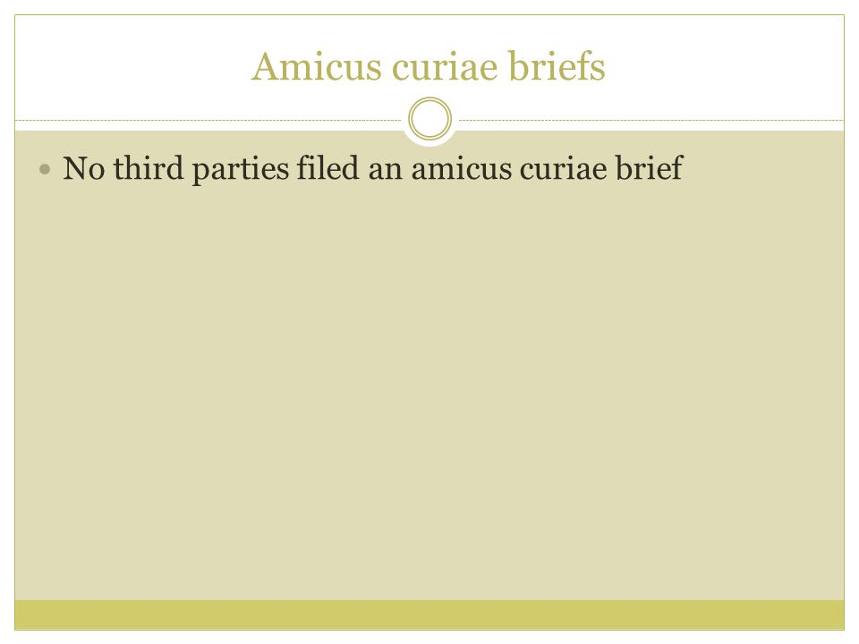 Amicus curiae briefs No third parties filed an amicus curiae brief