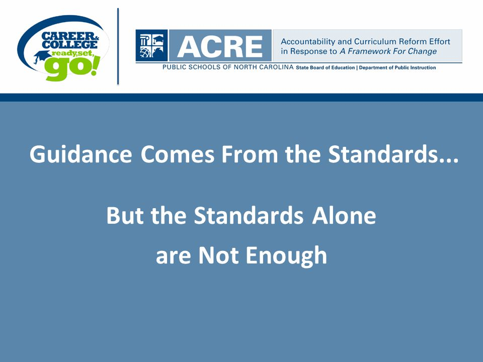 Guidance Comes From the Standards... But the Standards Alone are Not Enough
