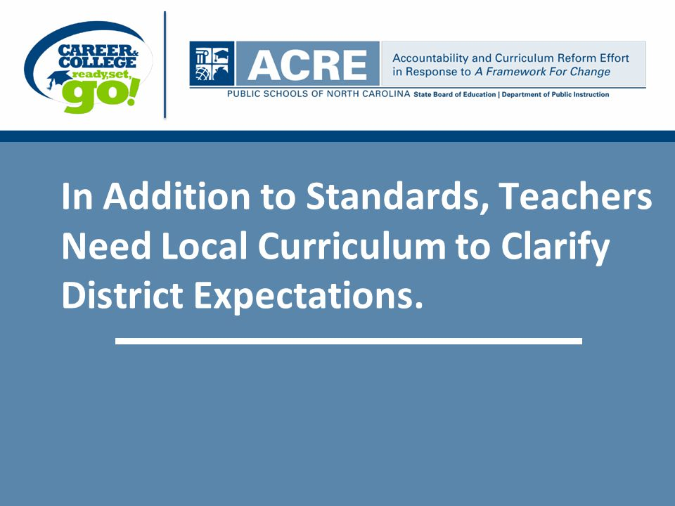 In Addition to Standards, Teachers Need Local Curriculum to Clarify District Expectations.