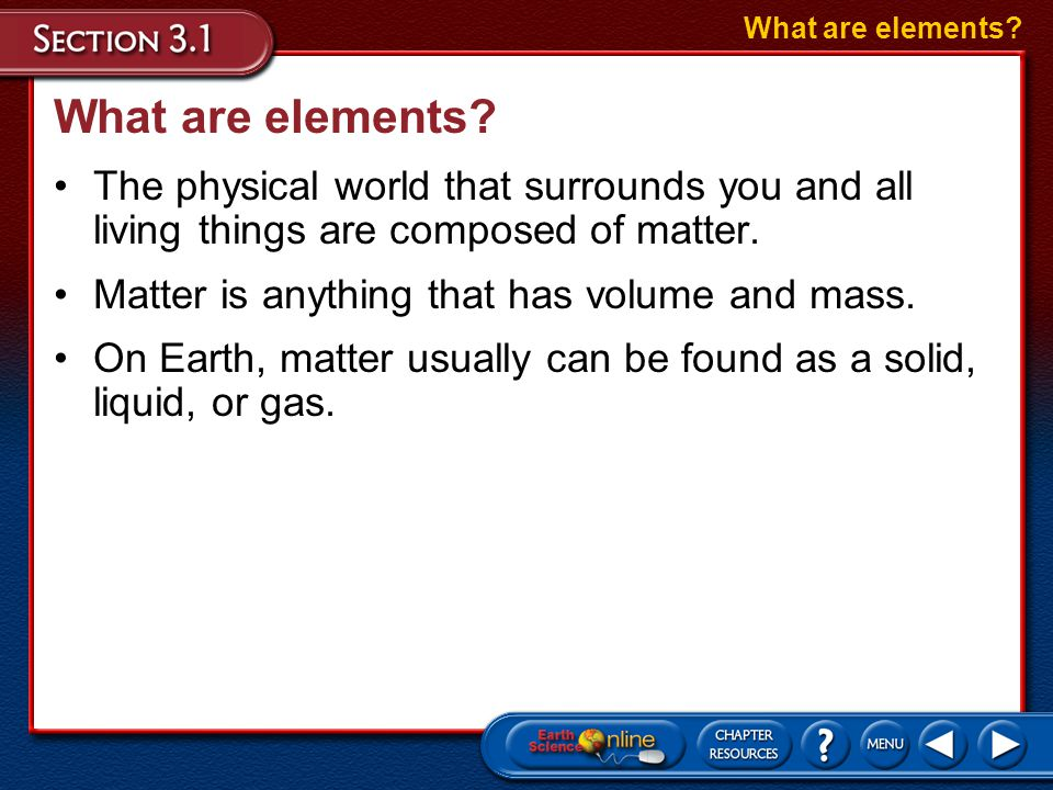 Section 3.3 Main Ideas Matter on Earth exists in three common physical states: solid, liquid, or gaseous.