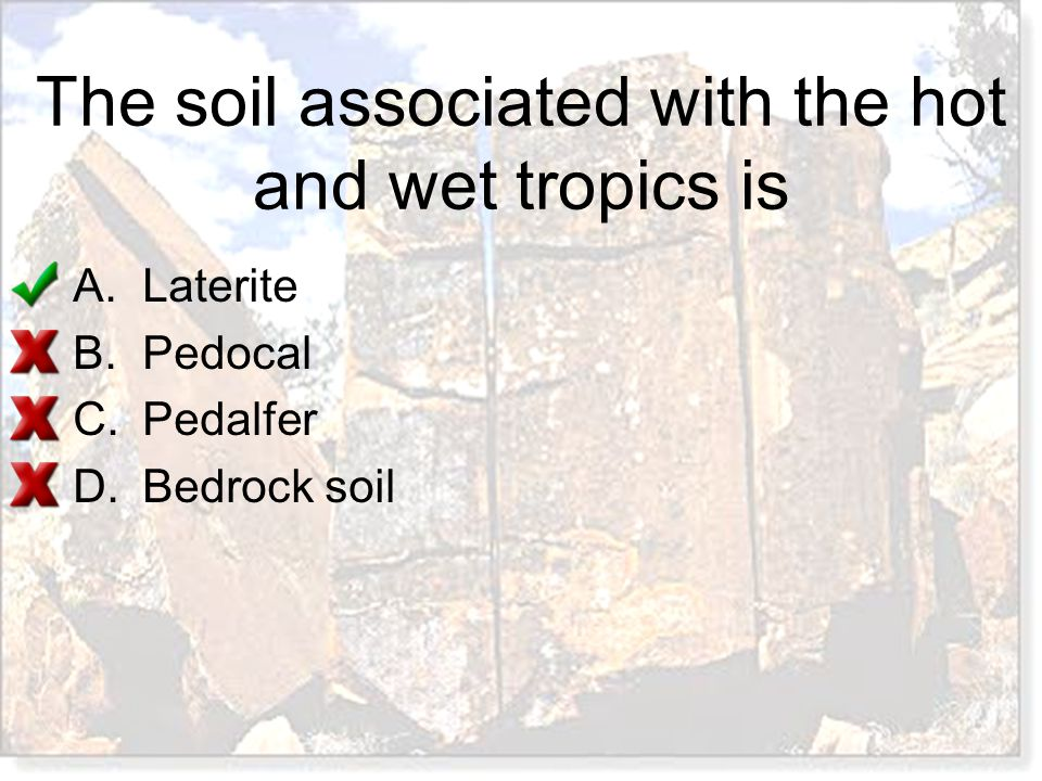 The soil associated with the hot and wet tropics is A.Laterite B.Pedocal C.Pedalfer D.Bedrock soil