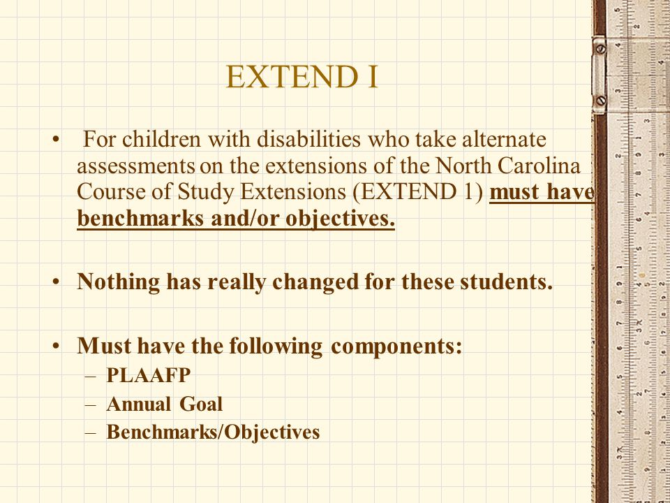 EXTEND 2 Title 1/No Child Left Behind requires that students with disabilities assessed through modified achievement standards (EXTEND 2) have annual goals aligned to grade level competencies.