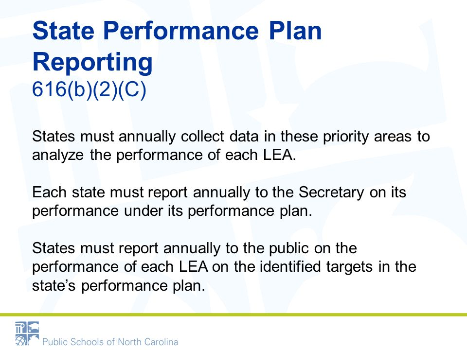 State Performance Plan Reporting 616(b)(2)(C) States must annually collect data in these priority areas to analyze the performance of each LEA.