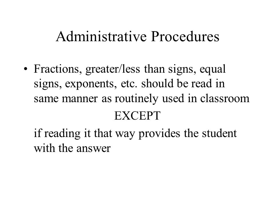 Administrative Procedures Fractions, greater/less than signs, equal signs, exponents, etc.