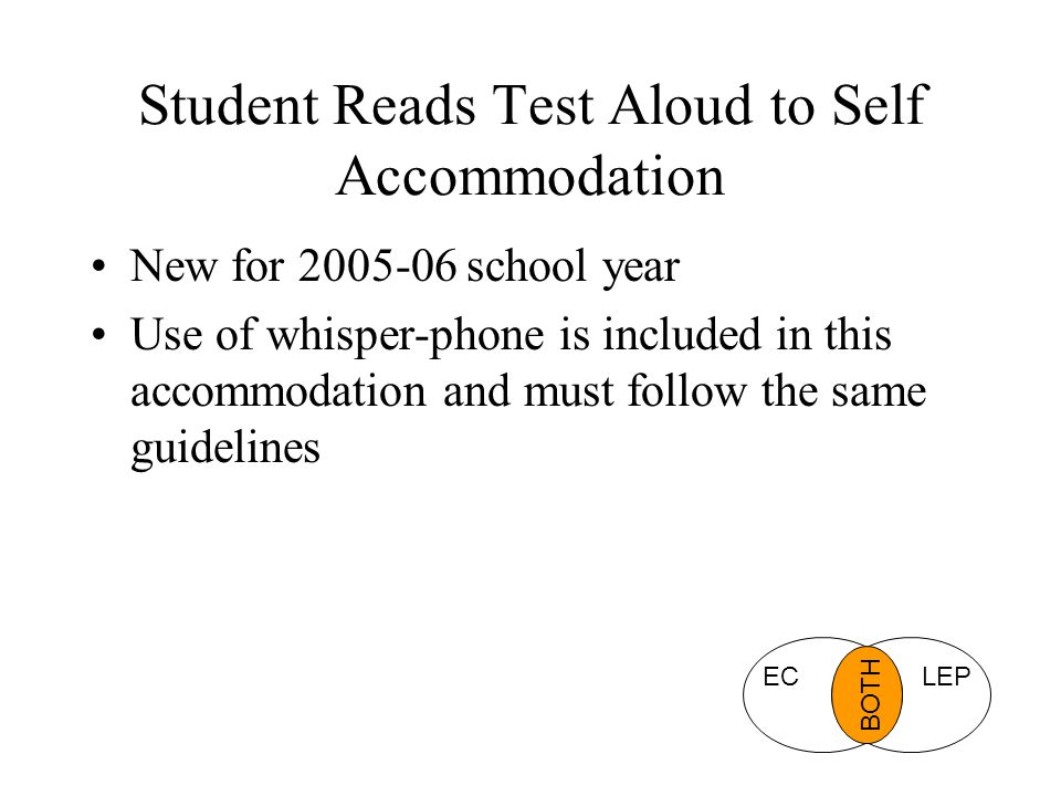 Student Reads Test Aloud to Self Accommodation New for 2005-06 school year Use of whisper-phone is included in this accommodation and must follow the same guidelines ECLEP BOTH